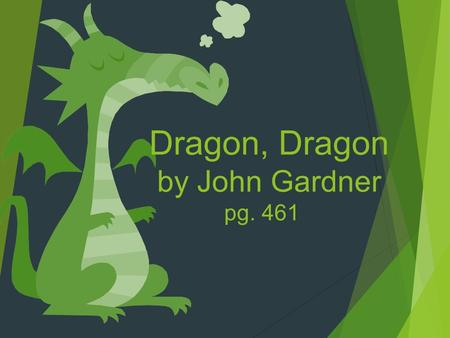 "Dragon, Dragon by John Gardner pg. 461. Order of Events  We will read ""Dragon. Dragon"" found on page 461 of our literature books.  intro of ""Dragon,"