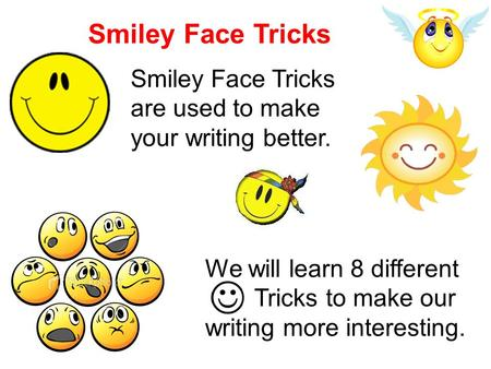 Smiley Face Tricks Smiley Face Tricks are used to make your writing better. We will learn 8 different Tricks to make our writing more interesting.