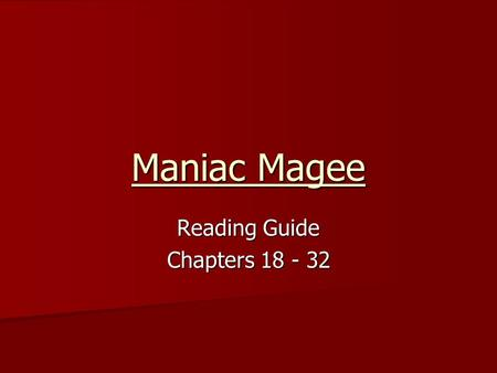 Maniac Magee Reading Guide Chapters 18 - 32. Chapter 18 What is Jeffrey Magee's reaction to FISHBELLY being chalked on the Beale's house? Why does he.