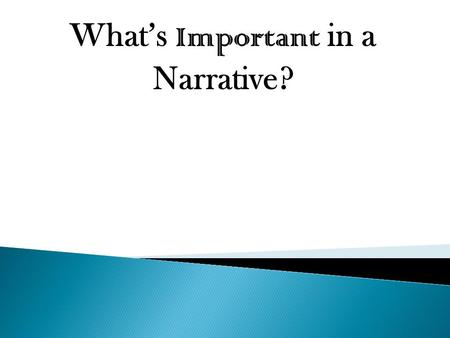What's Important in a Narrative?. 1. The setting is the time and place where a story takes place. *However, the setting can also be broad such as a time.