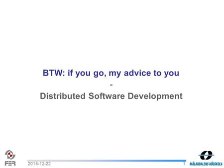 12015-12-22 BTW: if you go, my advice to you - Distributed Software Development.
