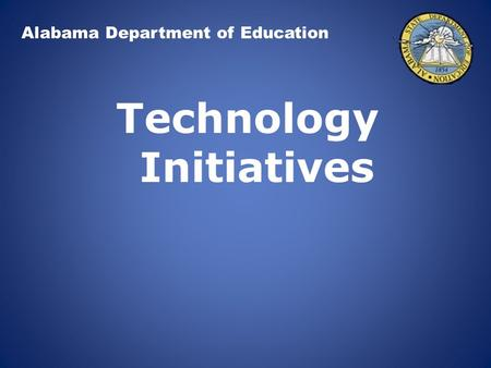 Alabama Department of Education Technology Initiatives.