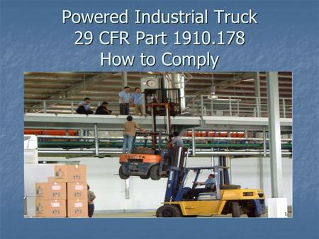 Powered Industrial Truck 29 CFR Part 1910.178 How to Comply.