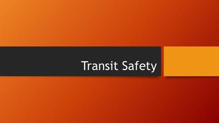 Transit Safety.