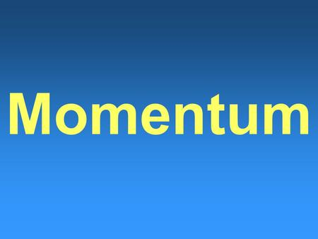 Momentum. What is Momentum? Momentum – tendency of objects to keep going in the same direction with the same speed –Depends on mass and velocity –Has.