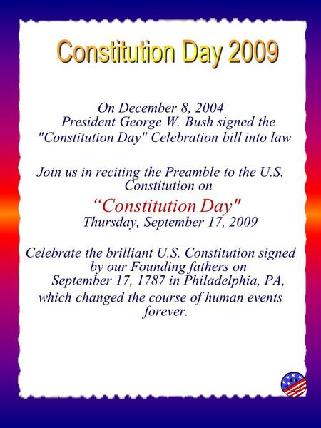 On December 8, 2004 President George W. Bush signed the Constitution Day Celebration bill into law Join us in reciting the Preamble to the U.S. Constitution.