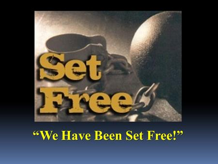 """We Have Been Set Free!"". ""Saved by Grace to be Sure!"" Hebrews 10:19-31."