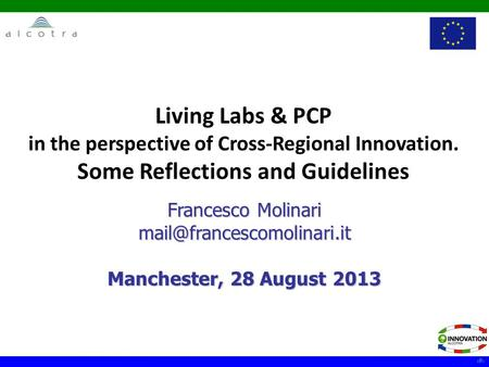 1 Living Labs & PCP in the perspective of Cross-Regional Innovation. Some Reflections and Guidelines Francesco Molinari Manchester,