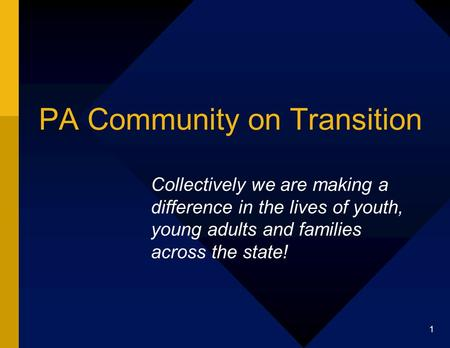 1 PA Community on Transition Collectively we are making a difference in the lives of youth, young adults and families across the state!