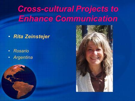 Cross-cultural Projects to Enhance Communication Rita Zeinstejer Rosario Argentina.