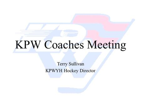 KPW Coaches Meeting Terry Sullivan KPWYH Hockey Director.