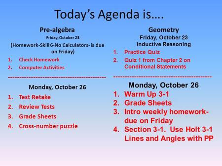Today's Agenda is…. Pre-algebra Friday, October 23 (Homework-Skill 6-No Calculators- is due on Friday) 1.Check Homework 2.Computer Activities -------------------------------------------