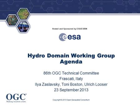® Hosted and Sponsored by ESA/ESRIN Hydro Domain Working Group Agenda 86th OGC Technical Committee Frascati, Italy Ilya Zaslavsky, Toni Boston, Ulrich.
