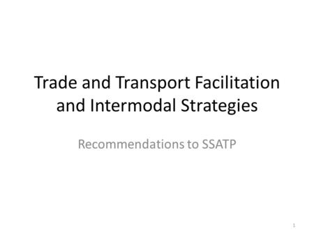 Trade and Transport Facilitation and Intermodal Strategies Recommendations to SSATP 1.