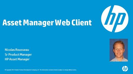 © Copyright 2012 Hewlett-Packard Development Company, L.P. The information contained herein is subject to change without notice. Asset Manager Web Client.