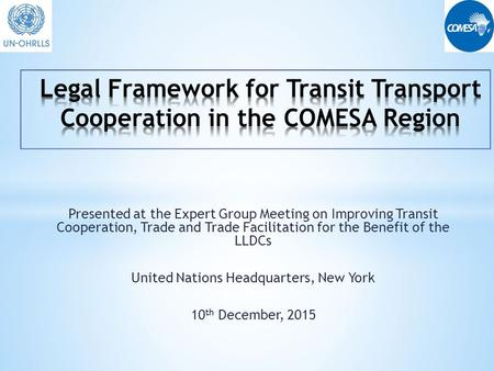 Presented at the Expert Group Meeting on Improving Transit Cooperation, Trade and Trade Facilitation for the Benefit of the LLDCs United Nations Headquarters,