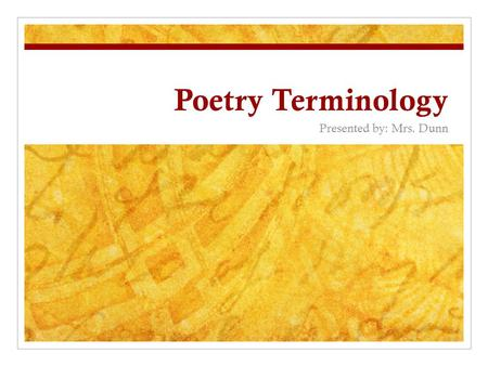 Poetry Terminology Presented by: Mrs. Dunn Goals and Objectives Content Objective: Students will be able to 2.01- analyze informational materials; 5.01-