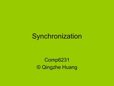 Synchronization Comp6231 © Qingzhe Huang. What is synchronization? Generally speaking, synchronization is simply to place a bunch of jobs in a certain.