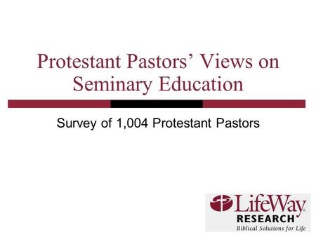Protestant Pastors' Views on Seminary Education Survey of 1,004 Protestant Pastors.