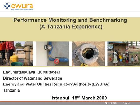 22.12.2015 Seite 1 Page 122.12.2015 Performance Monitoring and Benchmarkıng (A Tanzania Experience) Eng. Mutaekulwa T.K Mutegeki Director of Water and.