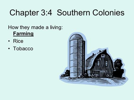 Chapter 3:4 Southern Colonies How they made a living: Farming Rice Tobacco.