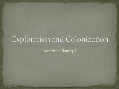 American History I. What do you remember about exploration from WH? We are going to focus on Spain, France and England.