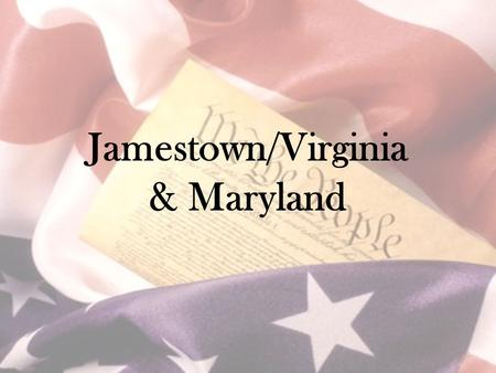 "Jamestown/Virginia & Maryland. First English Attempts 1585/1587 –2 attempts at Roanoke Colony –2 nd – ""Lost Colony"""