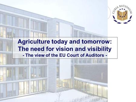 Agriculture today and tomorrow: The need for vision and visibility - The view of the EU Court of Auditors -