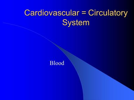 Cardiovascular = Circulatory System Blood. Blood General functions Amount of blood – 5-6 liters in males, 4-5 liters in females – 8% of body weight.