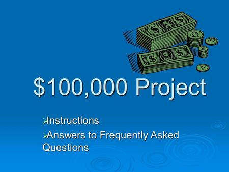 $100,000 Project  Instructions  Answers to Frequently Asked Questions.