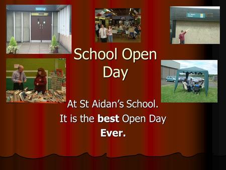 School Open Day School Open Day At St Aidan's School. It is the best Open Day Ever.