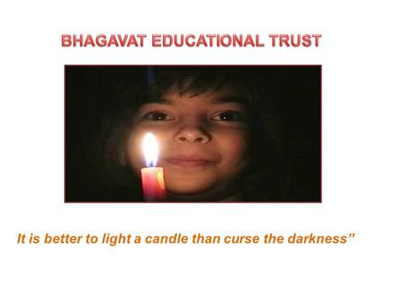 It is better to light a candle than curse the darkness""
