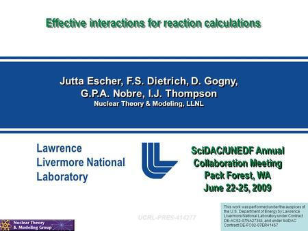 Lawrence Livermore National Laboratory Effective interactions for reaction calculations Jutta Escher, F.S. Dietrich, D. Gogny, G.P.A. Nobre, I.J. Thompson.