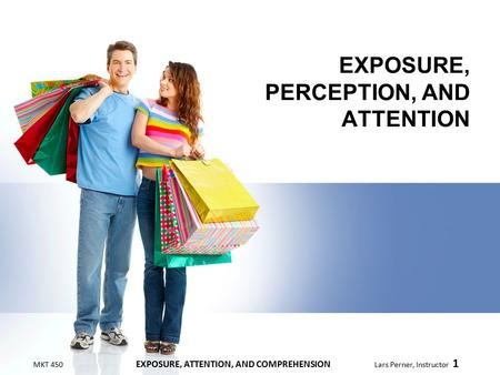 EXPOSURE, PERCEPTION, AND ATTENTION