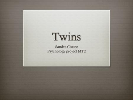 Twins Sandra Cortez Psychology project MT2. Fraternal  Fraternal twins are non- identical twins are formed when two egg cells are fertilized, each egg.
