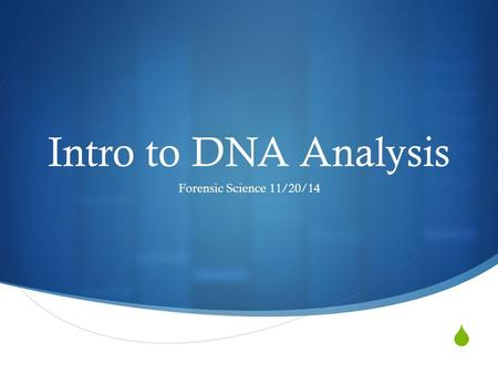  Intro to DNA Analysis Forensic Science 11/20/14.