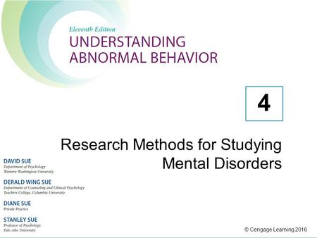 © Cengage Learning 2016 Research Methods for Studying Mental Disorders 4.