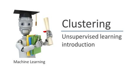 Clustering Unsupervised learning introduction Machine Learning.