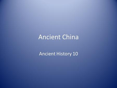 Ancient China Ancient History 10. Physical Features of China.