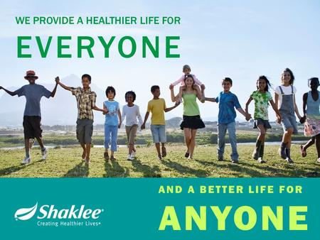 WE PROVIDE A HEALTHIER LIFE FOR EVERYONE AND A BETTER LIFE FOR ANYONE.