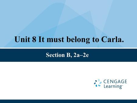 Unit 8 It must belong to Carla. Section B, 2a–2e.