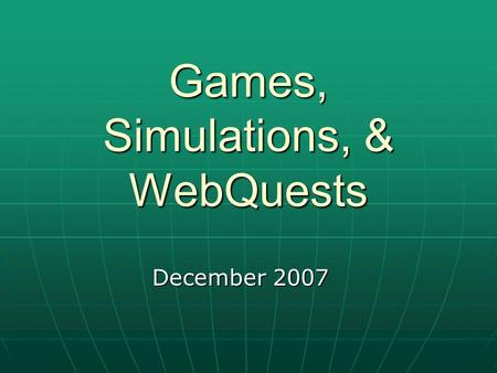 Games, Simulations, & WebQuests December 2007. What is an online game? Internet games (also known as online games) are games that are played online via.