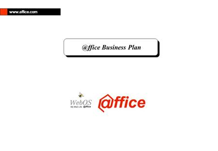 "@ffice Business Plan 2 Contents I.What is a ""WebOS""? 3 II.Concept 4 III.Change <strong>in</strong> <strong>Computer</strong> Environment 7 IV.Differentiation."