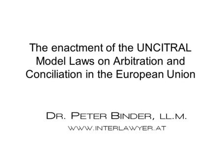 The enactment of the UNCITRAL Model Laws on Arbitration and Conciliation in the European Union.