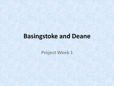 Basingstoke and Deane Project Week 1. Demographics Population estimate (2010) - 165,800 Population predicted to rise by 3.3% between 2010 - 2017 27.2%
