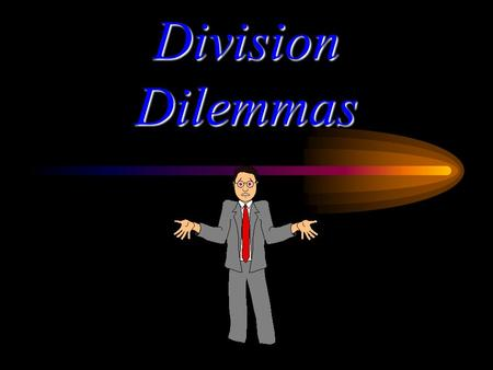 Division Dilemmas 4 divided by 2 =2 …and this one shows what??? 21 divided by 3=7.