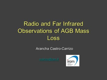 Radio and Far Infrared Observations of AGB Mass Loss Arancha Castro-Carrizo