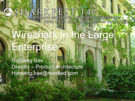 Wireshark In the Large Enterprise Hansang Bae Director – Product Architecture
