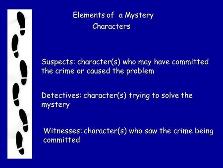 Elements of a Mystery Characters Suspects: character(s) who may have committed the crime or caused the problem Detectives: character(s) trying to solve.