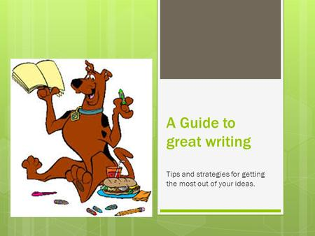 A Guide to great writing Tips and strategies for getting the most out of your ideas.